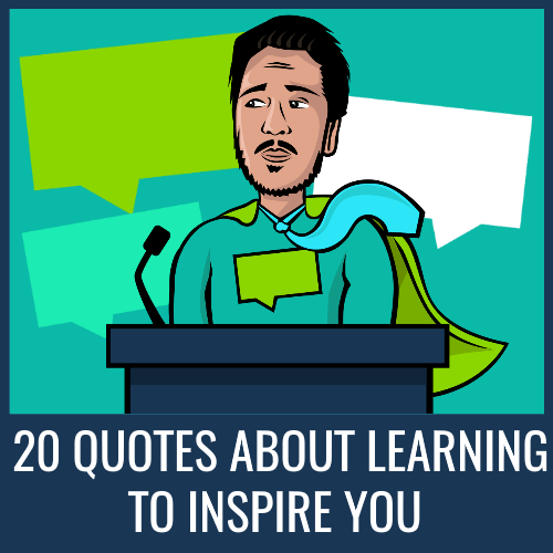 20 quotes about learning to inspire you