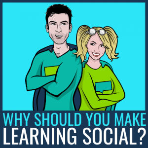 Why Make Learning Social?