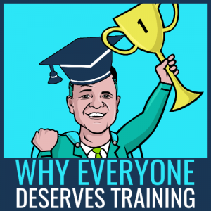 Why everyone deserves training