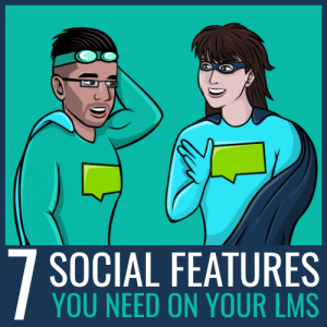 7 social features you need on your LMS