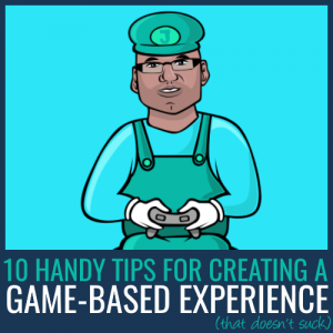 How to create a game-based experience (that doesn't suck)