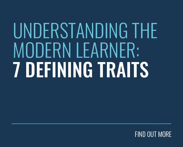 UNDERSTANDING THE MODERN LEARNER: 7 DEFINING TRAITS