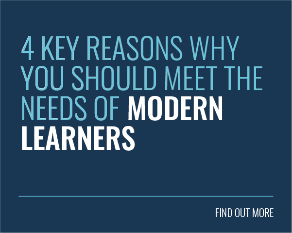 4 Key Reasons WHY You Should Meet the Needs of Modern Learners